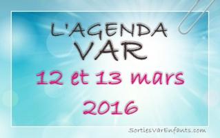 L'AGENDA du week-end dans le VAR : 12 et 13 mars 2016