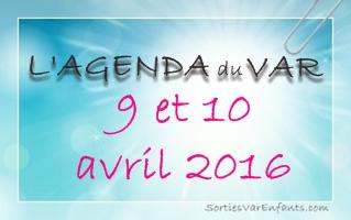 L'AGENDA du week-end dans le VAR : 9 et 10 avril 2016