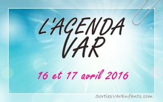 L'AGENDA du week-end dans le VAR : 16 et 17 avril 2016