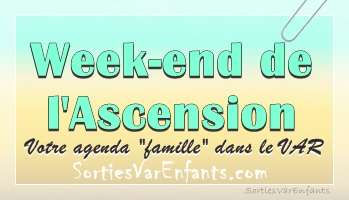 L'AGENDA du week-end dans le VAR : week-end de l'ascension 2016