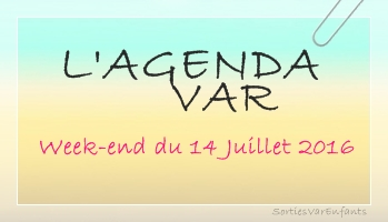 L'AGENDA du week-end dans le VAR : week-end du 14 juillet 2016